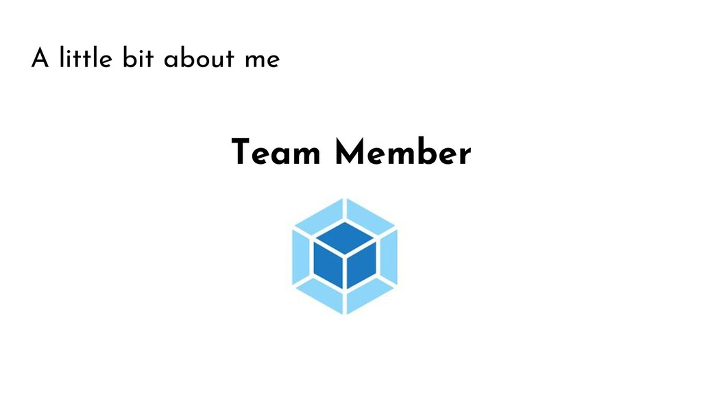 A little bit about me Team Member