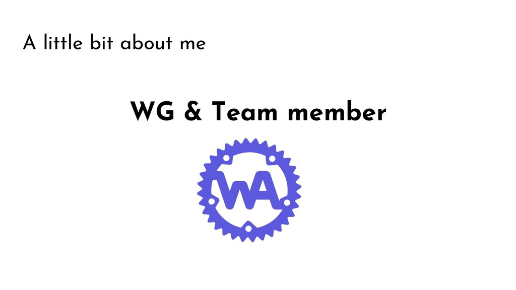 A little bit about me WG & Team member