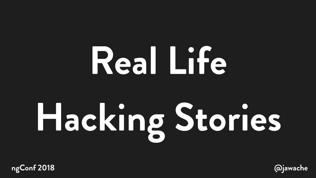 Real Life Hacking Stories @jawache ngConf 2018