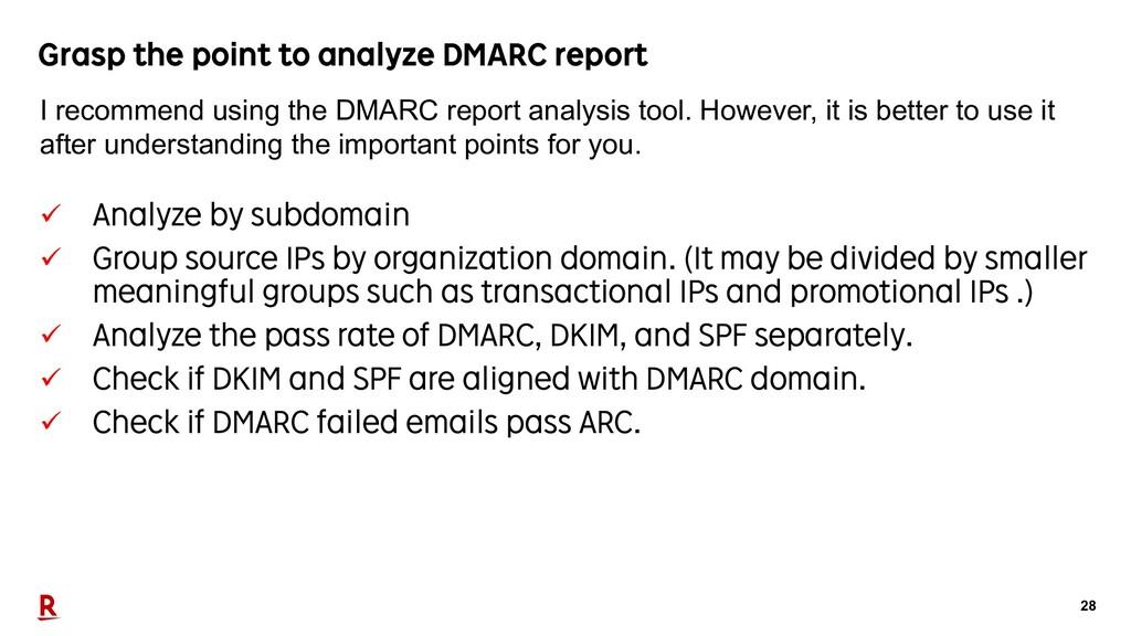 28 Grasp the point to analyze DMARC report ü An...