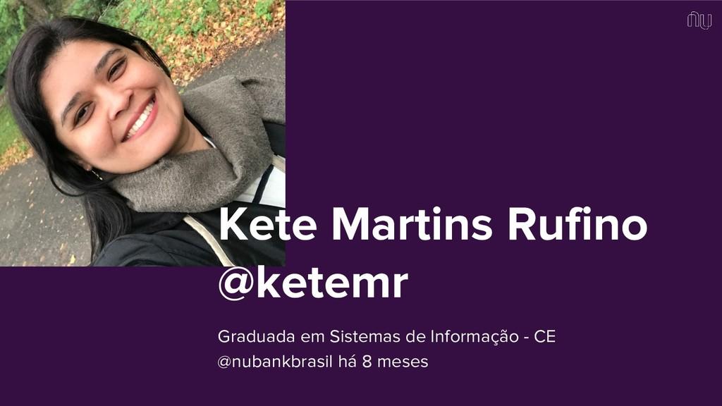Kete Martins Rufino @ketemr Graduada em Sistema...