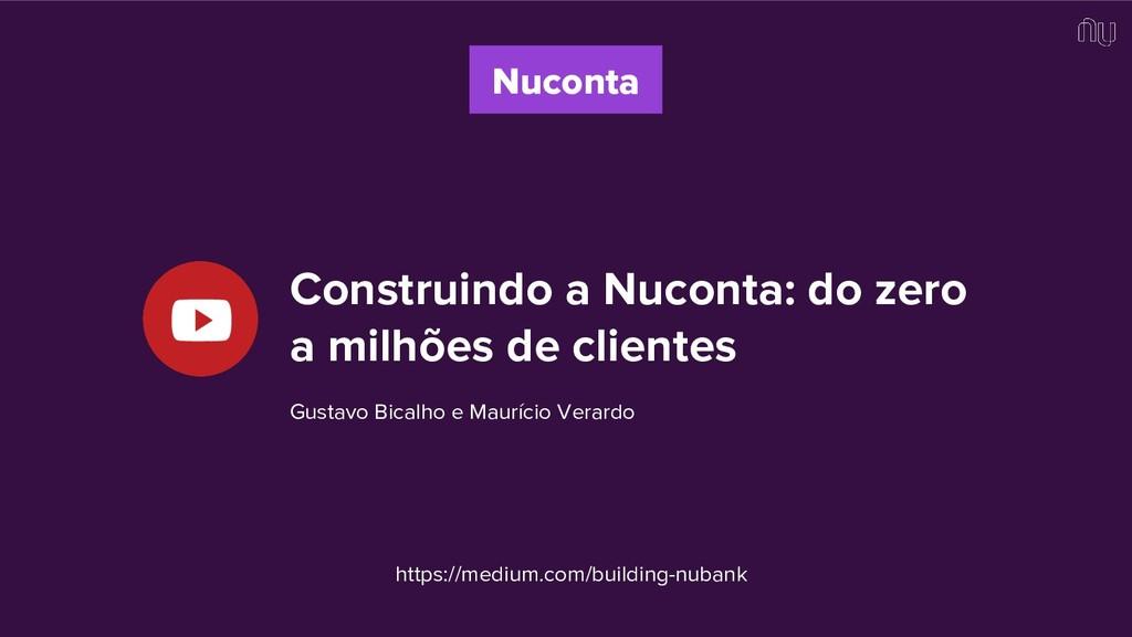 Construindo a Nuconta: do zero a milhões de cli...