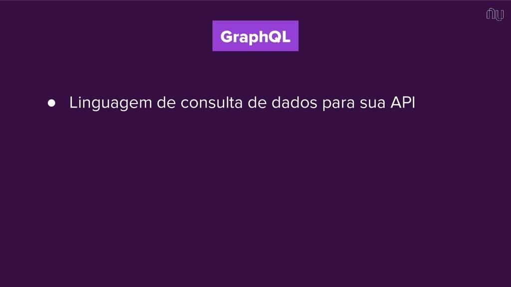 GraphQL ● Linguagem de consulta de dados para s...