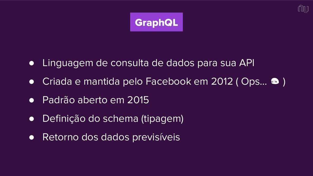 ● Linguagem de consulta de dados para sua API ●...