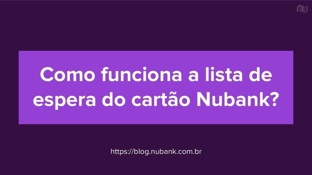 Como funciona a lista de espera do cartão Nuban...