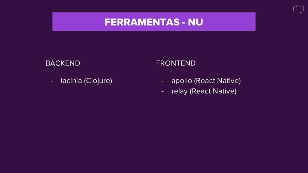 FERRAMENTAS - NU BACKEND - lacinia (Clojure) FR...