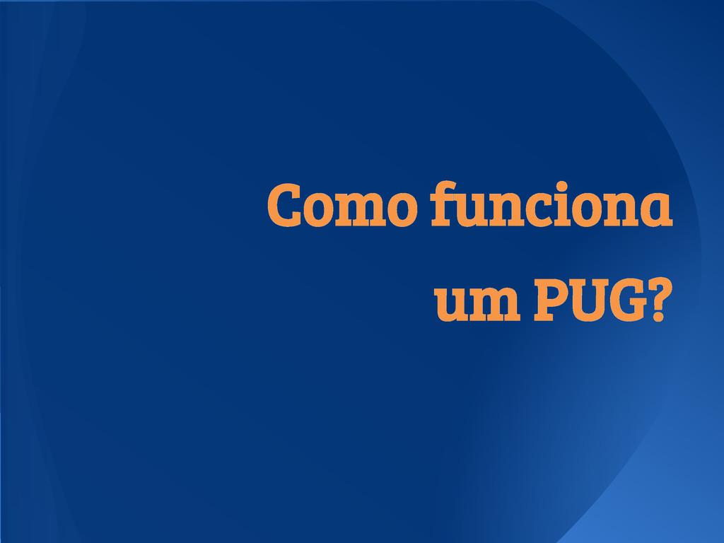 Como funciona um PUG?