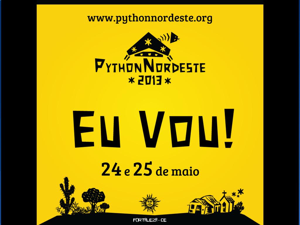24 e 25 de maio www.pythonnordeste.org
