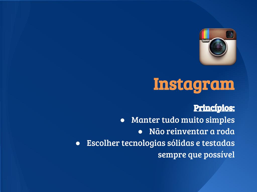 Instagram Princípios: ● Manter tudo muito simpl...