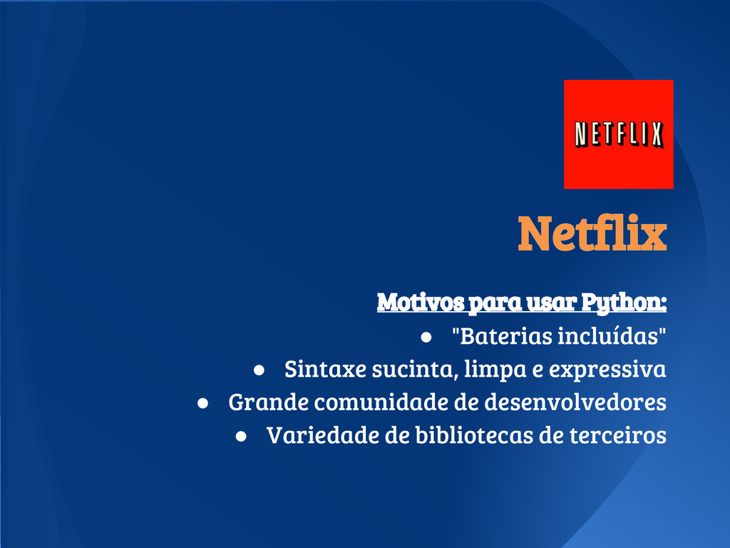"""Netflix Motivos para usar Python: ● """"Baterias i..."""