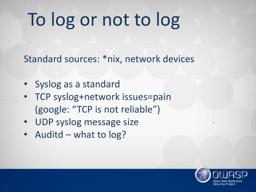 To log or not to log Standard sources: *nix, ne...