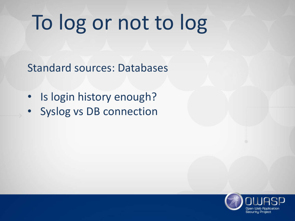 To log or not to log Standard sources: Database...