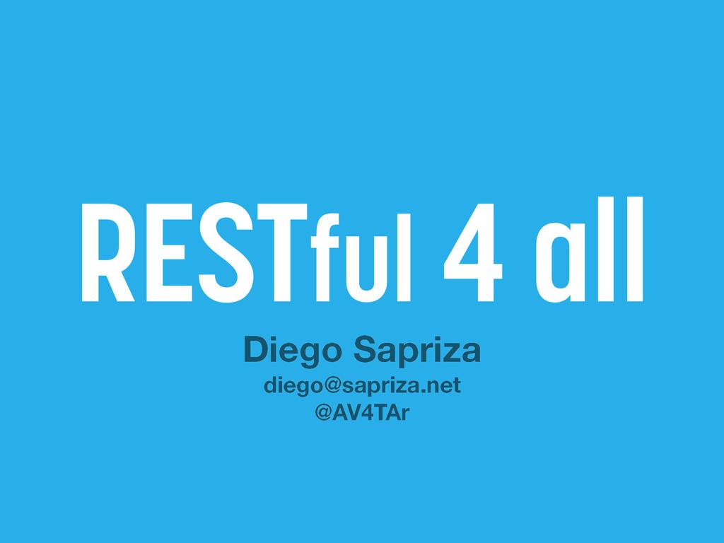 RESTful 4 all Diego Sapriza diego@sapriza.net @...