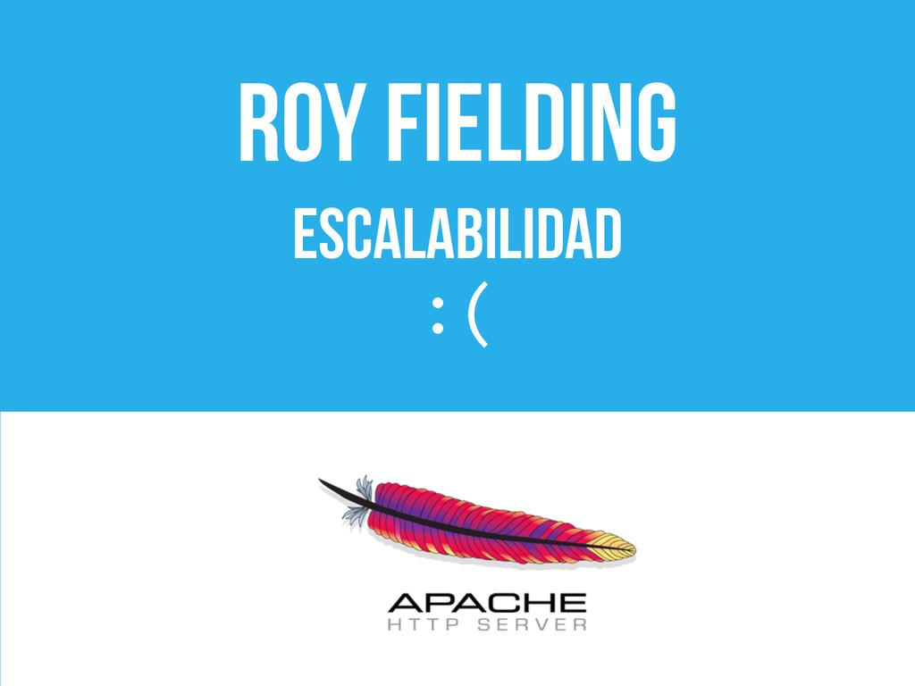 Roy Fielding escalabilidad :(