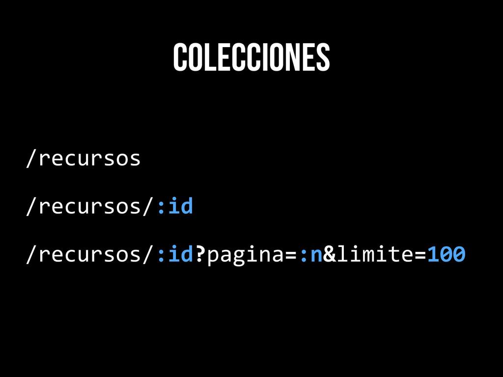 colecciones /recursos  /recursos/:id  /re...