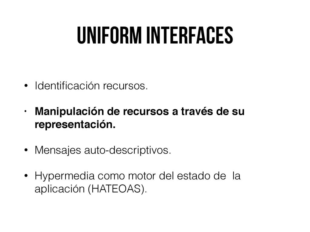 Uniform Interfaces • Identificación recursos. • ...