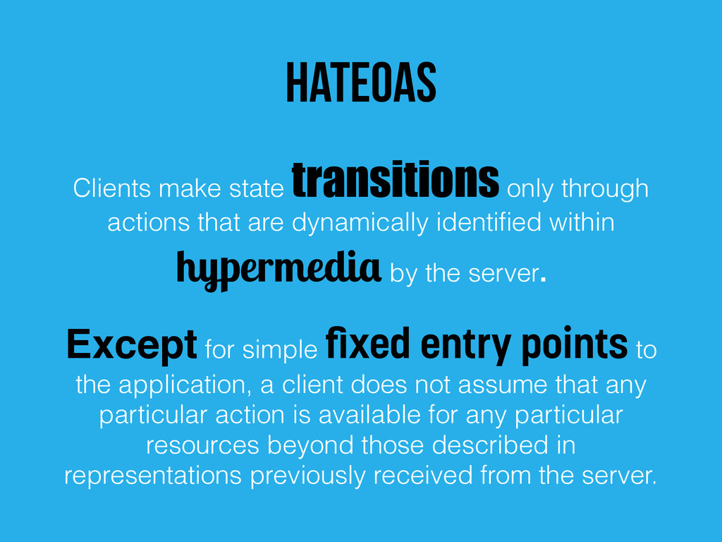 HATEOAS Clients make state transitions only thr...