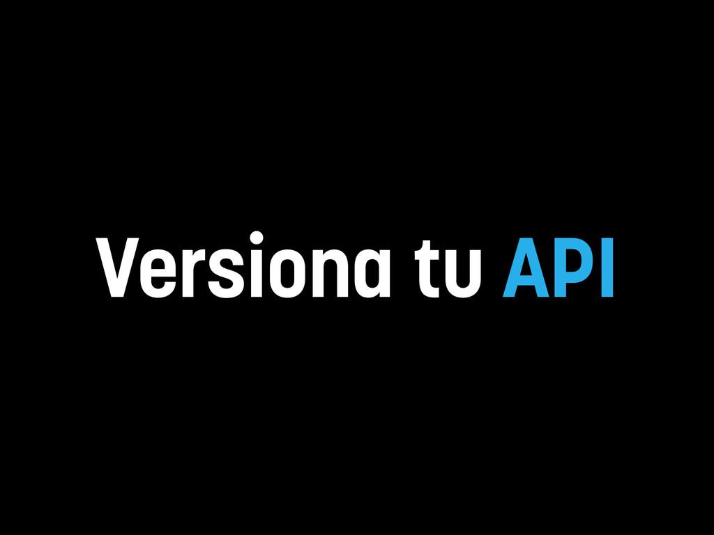 Versiona tu API