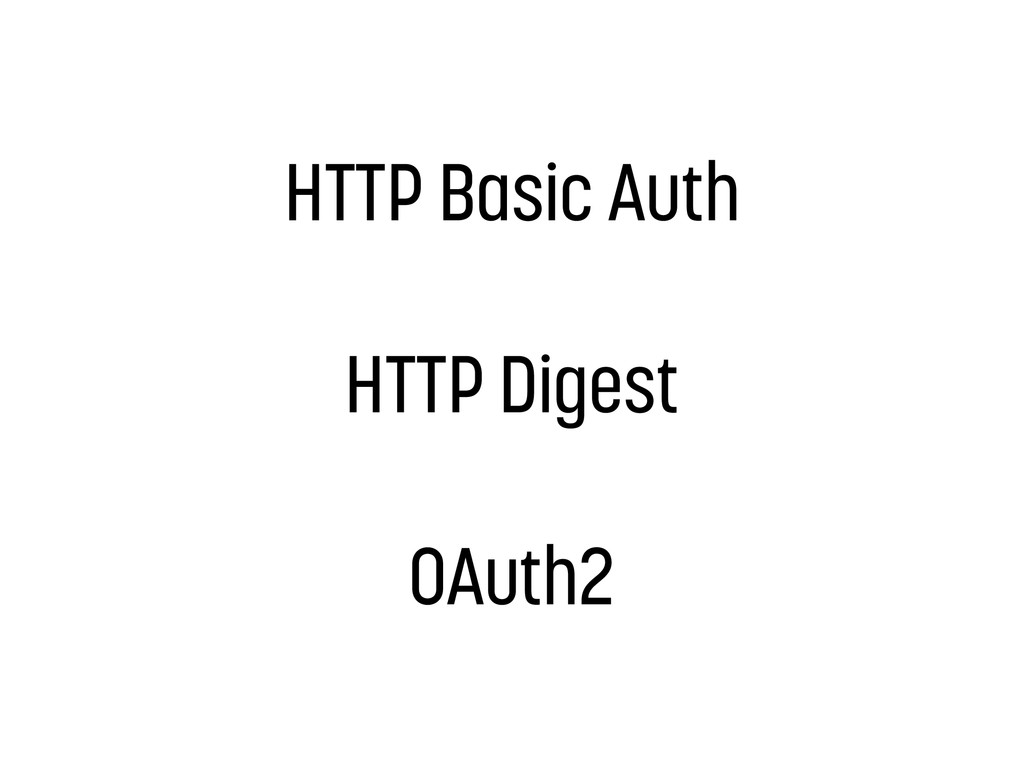 HTTP Basic Auth HTTP Digest OAuth2