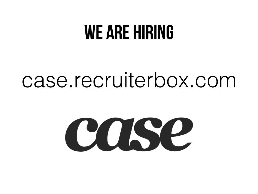We are hiring case.recruiterbox.com