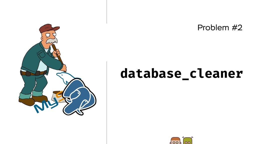 Problem #2 database_cleaner