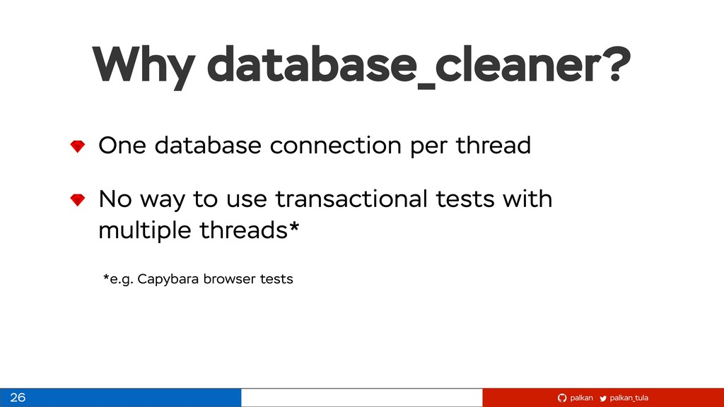 palkan_tula palkan Why database_cleaner? 26 One...