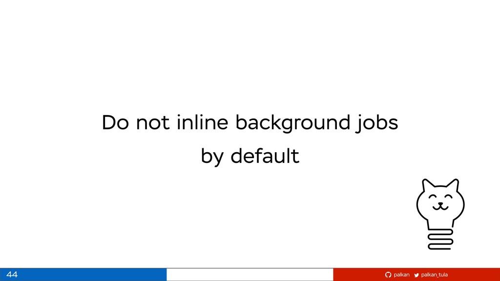 palkan_tula palkan Do not inline background job...
