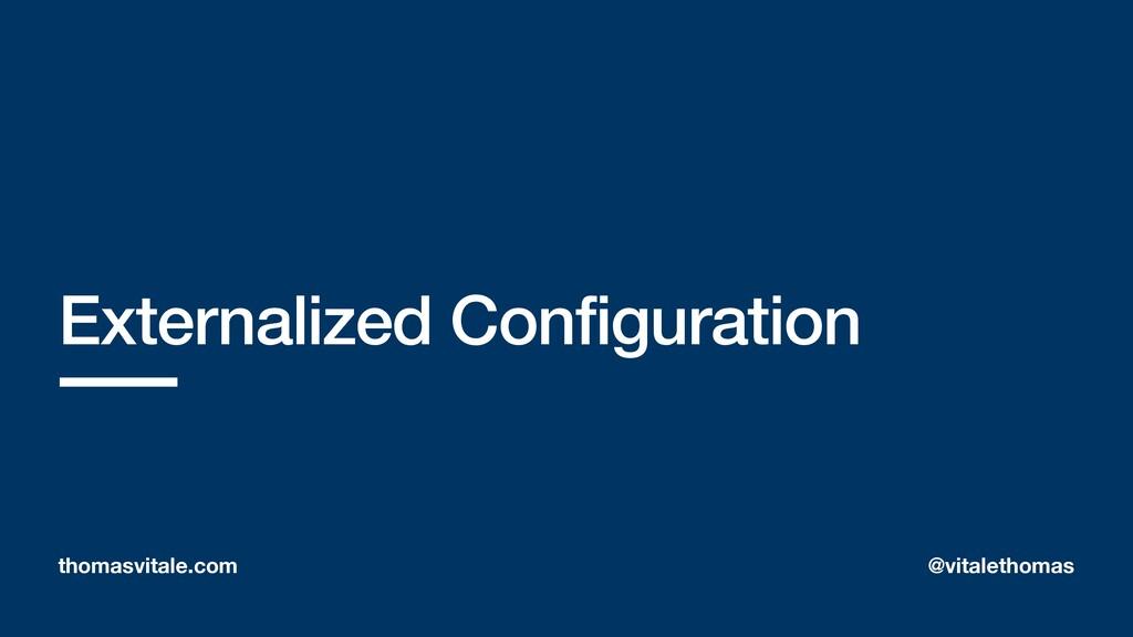 Externalized Configuration thomasvitale.com @vi...