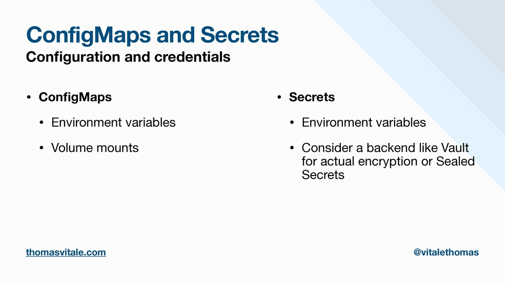 ConfigMaps and Secrets Con fi guration and cred...