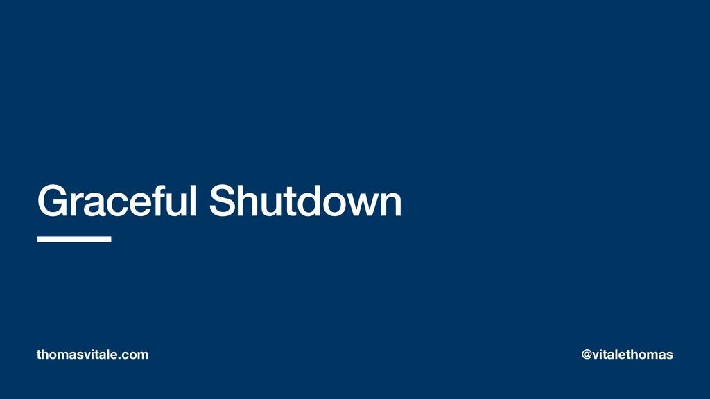 Graceful Shutdown thomasvitale.com @vitalethomas