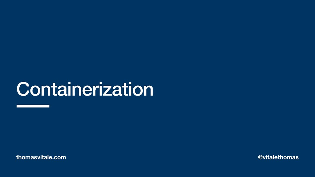 Containerization thomasvitale.com @vitalethomas