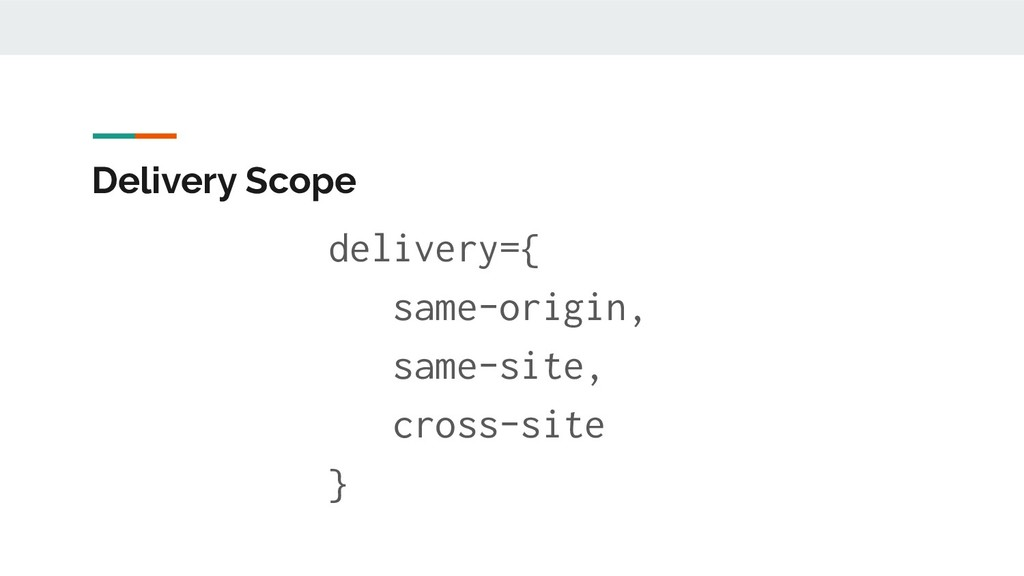 Delivery Scope delivery={ same-origin, same-sit...