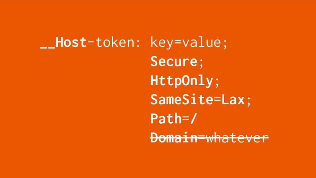 __Host-token: key=value; Secure; HttpOnly; Same...