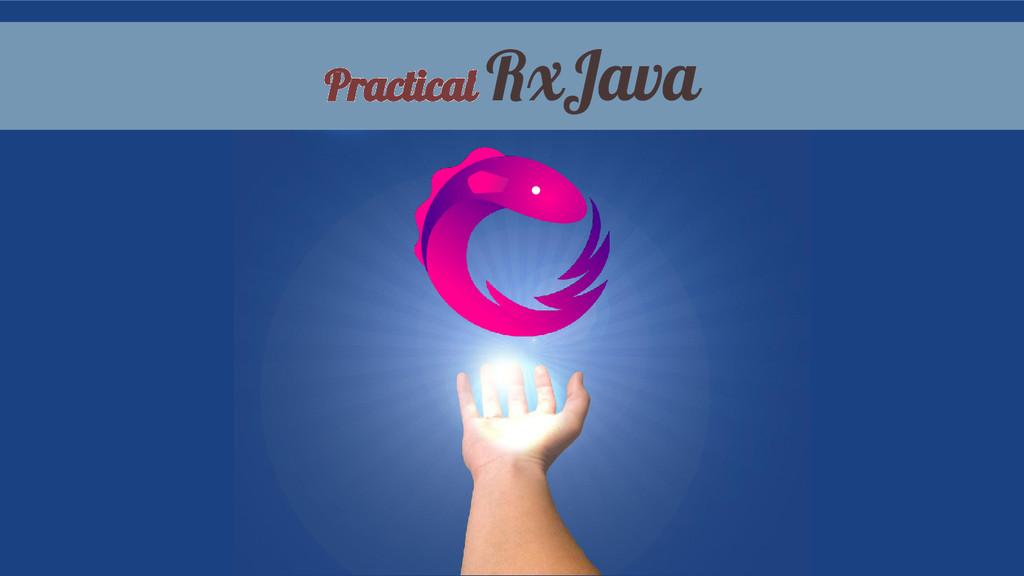 Practical RxJava