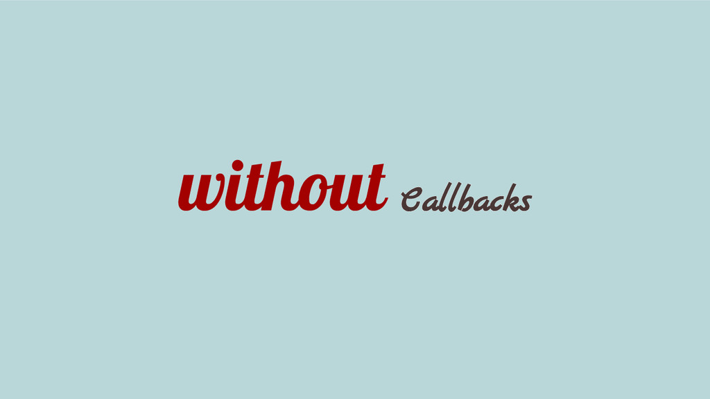 without Callbacks