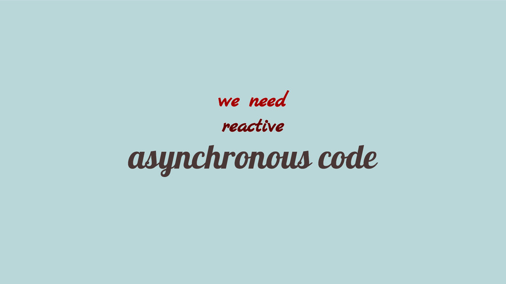 we need reactive asynchronous code