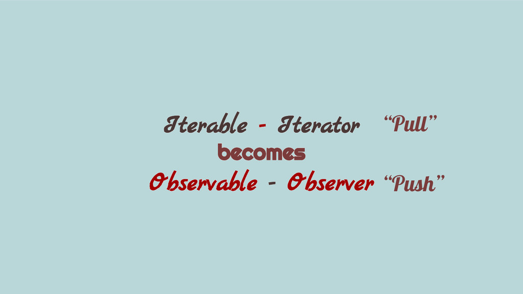 Iterable - Iterator becomes Observable - Observ...
