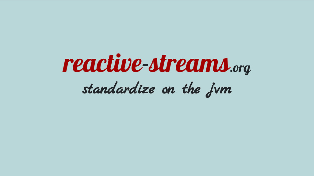 reactive-streams.org standardize on the jvm
