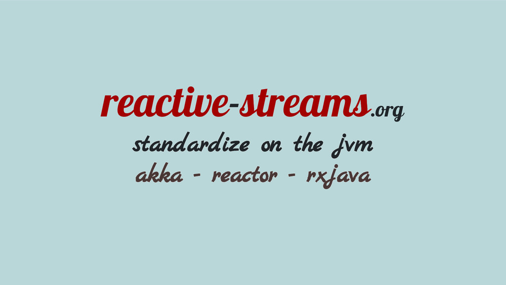 reactive-streams.org standardize on the jvm akk...