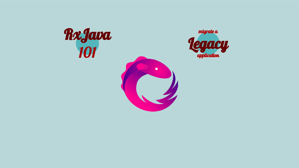 migrate a Legacy application RxJava 101