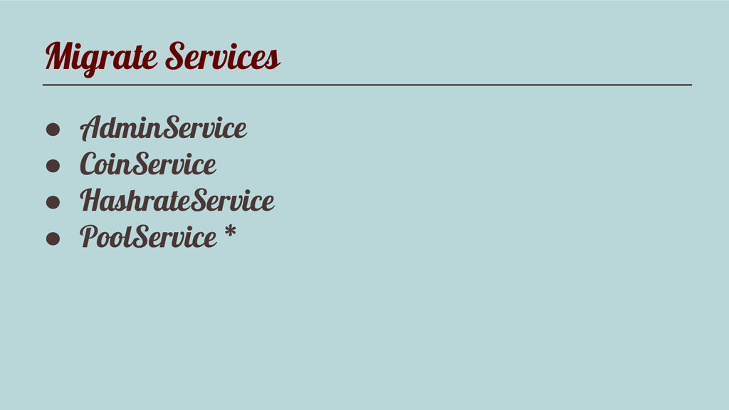 Migrate Services ● AdminService ● CoinService ●...