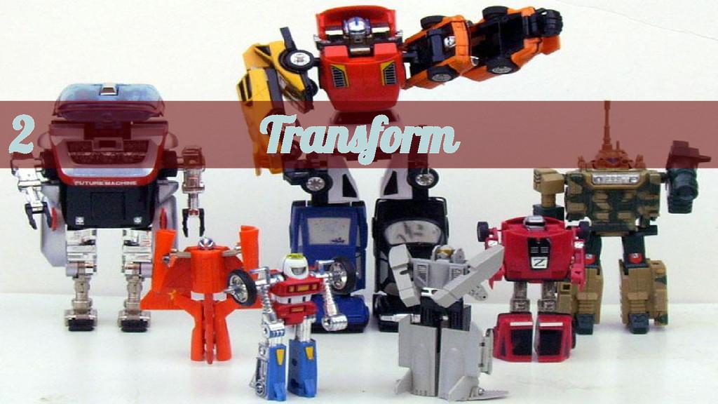 Transform 2