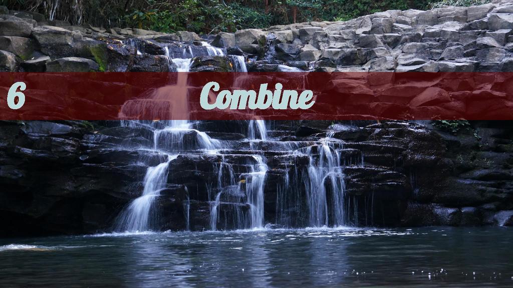 Combine 6