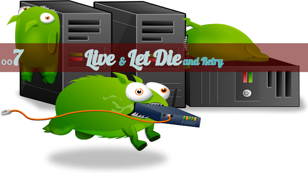 Live & Let Die and Retry oo 7