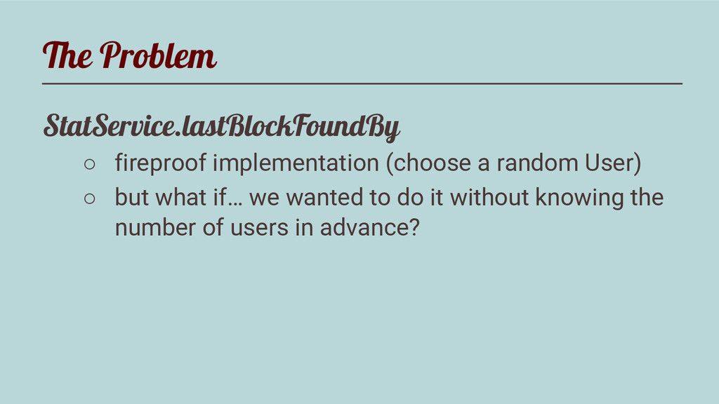 The Problem StatService.lastBlockFoundBy ○ fire...