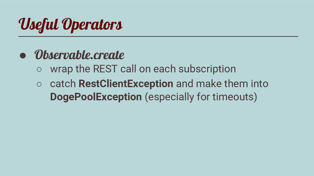 Useful Operators ● Observable.create ○ wrap the...