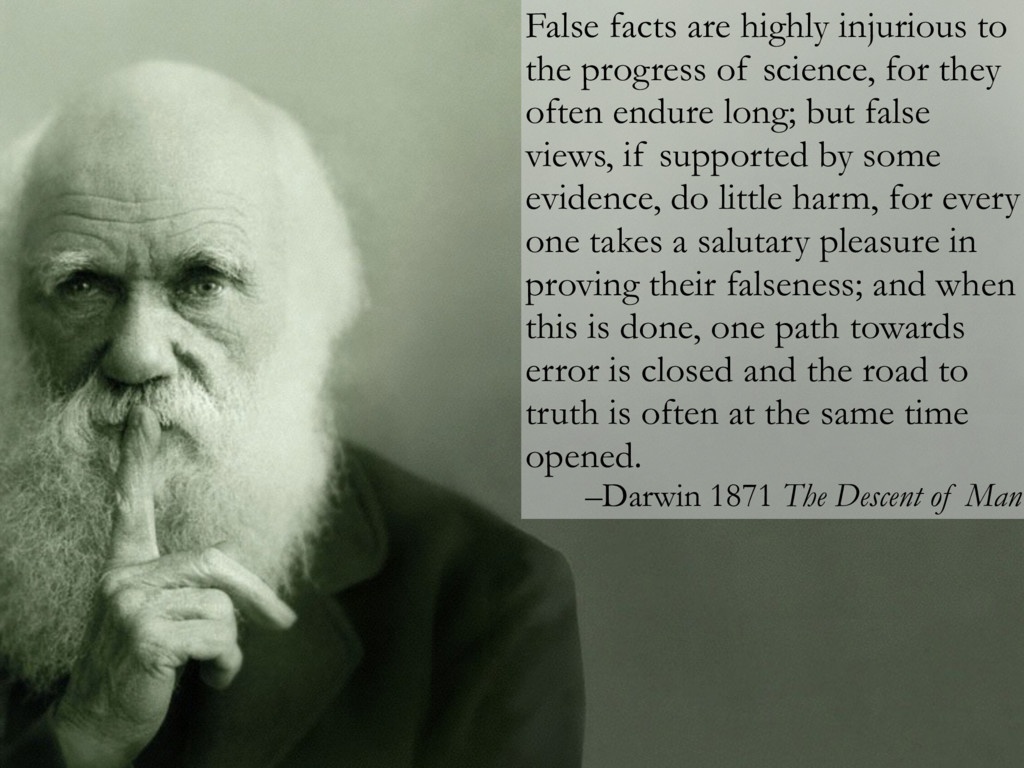 False facts are highly injurious to the progres...