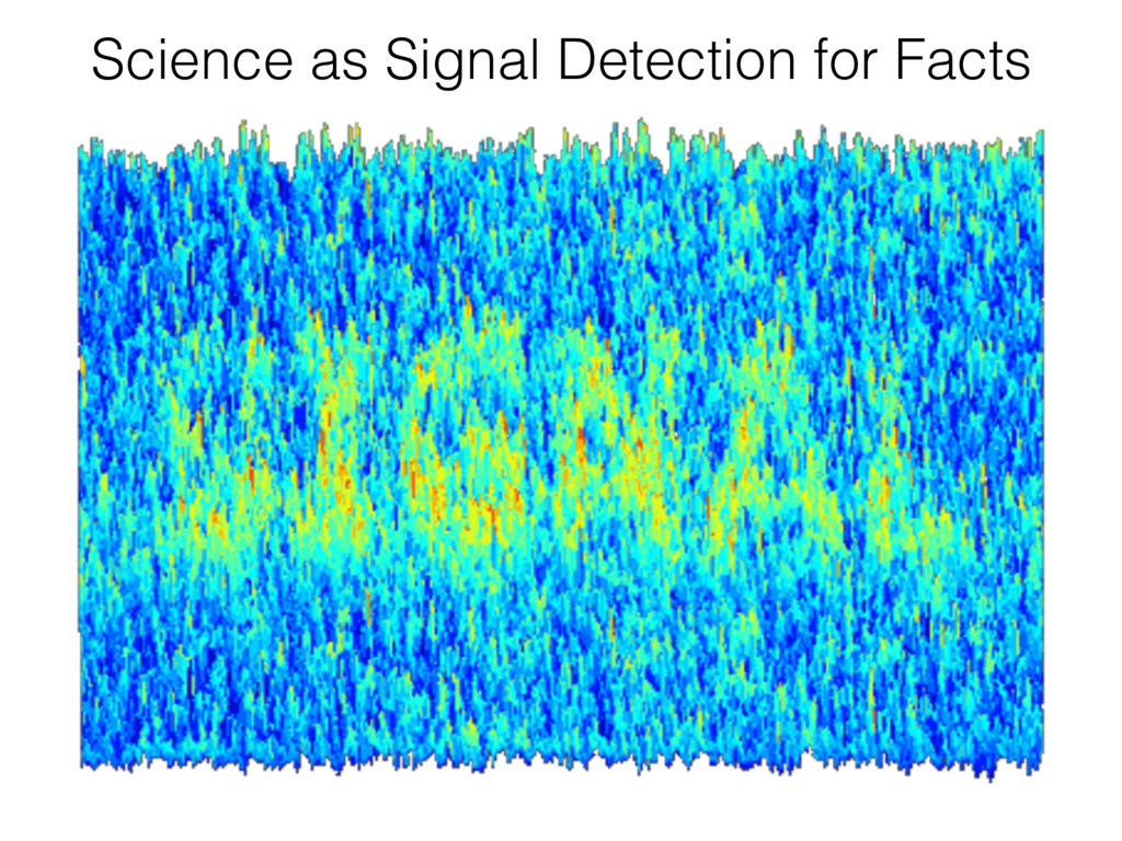 Science as Signal Detection for Facts