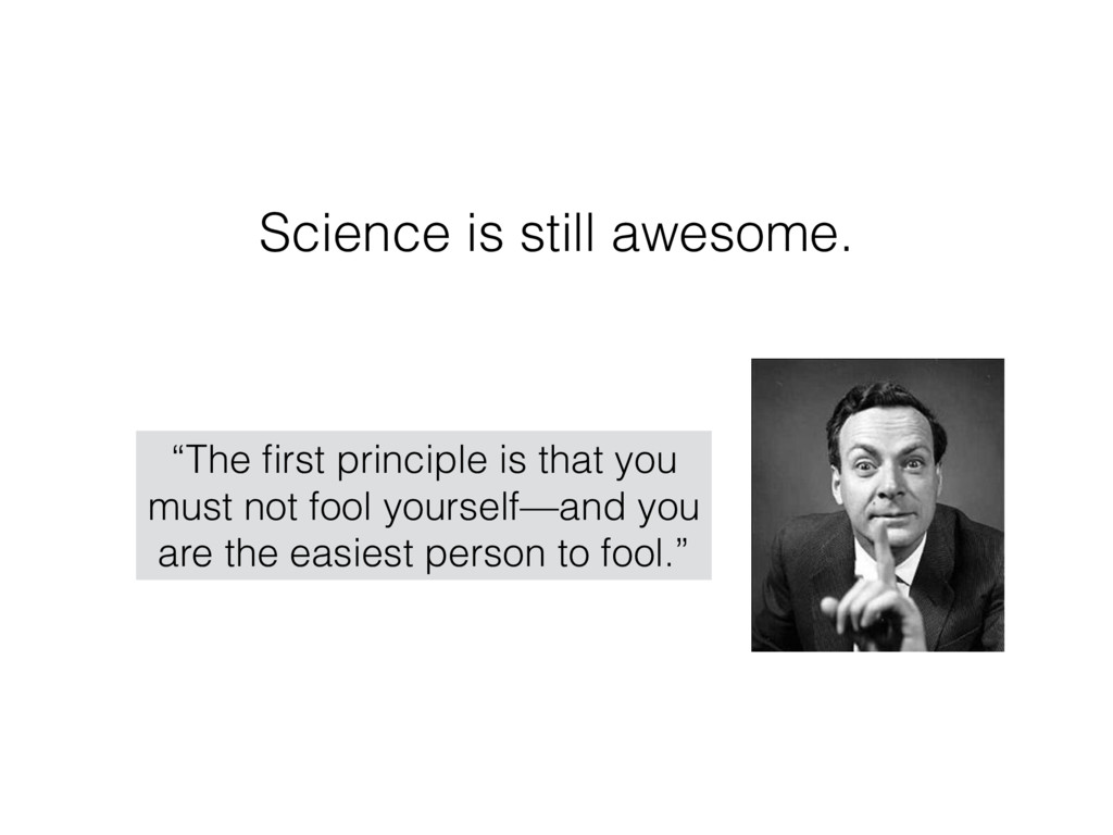"""Science is still awesome. """"The first principle i..."""