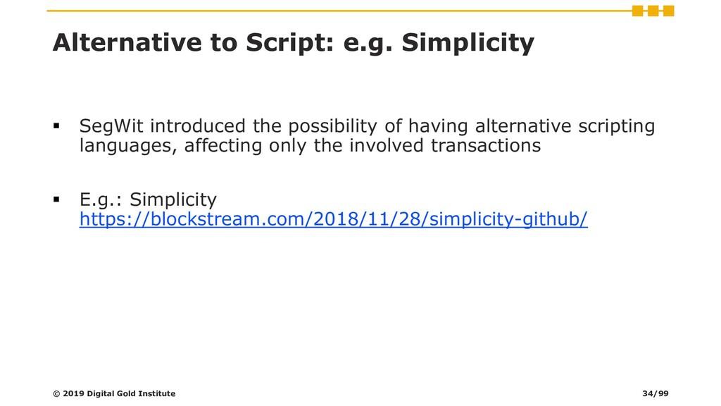 Alternative to Script: e.g. Simplicity ▪ SegWit...